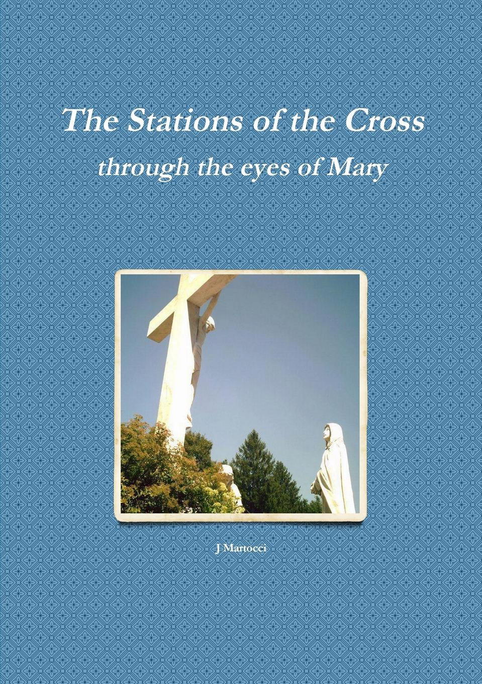 J Martocci The Stations of the Cross through the eyes of Mary mary j blige mary j blige what s the 411 2 lp