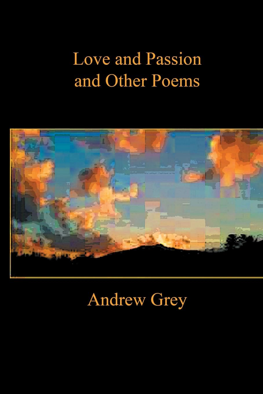 Andrew Grey LOVE AND PASSION AND OTHER POEMS andrew lansdown gestures of love