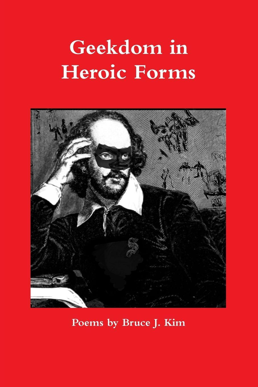Bruce J. Kim Geekdom in Heroic Forms geek wisdom the sacred teachings of nerd culture