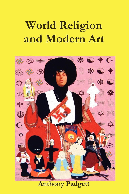 купить Anthony Padgett World Religion and Modern Art по цене 3752 рублей