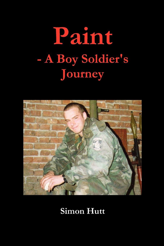Simon Hutt Paint - A Boy Soldier.s Journey цена 2017