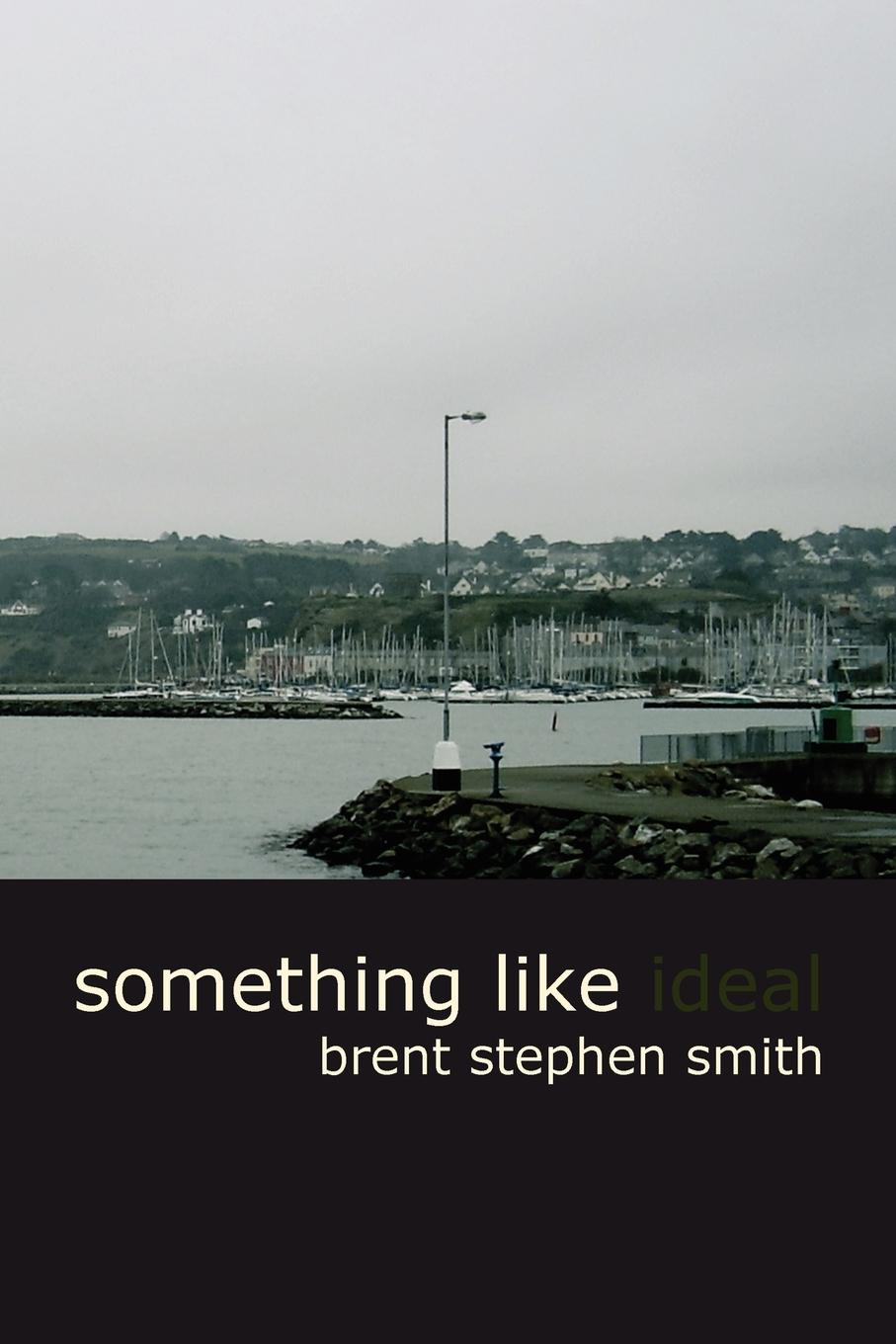 Brent Stephen Smith Something Like Ideal something like a love song
