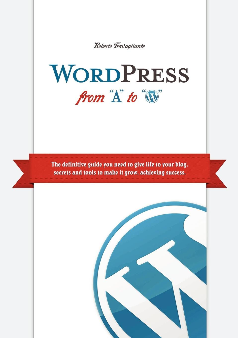 Roberto Travagliante WordPress from A to W lisa sabin wilson launch a wordpress com blog in a day for dummies