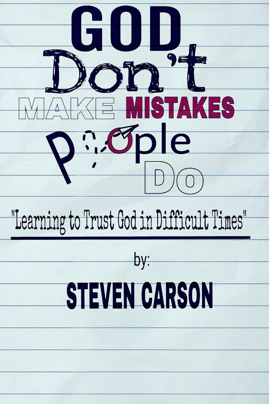 Steven Carson God Don.t Make Mistakes, People Do. Learning to Trust God in Difficult Times the silent spring of rachel carson