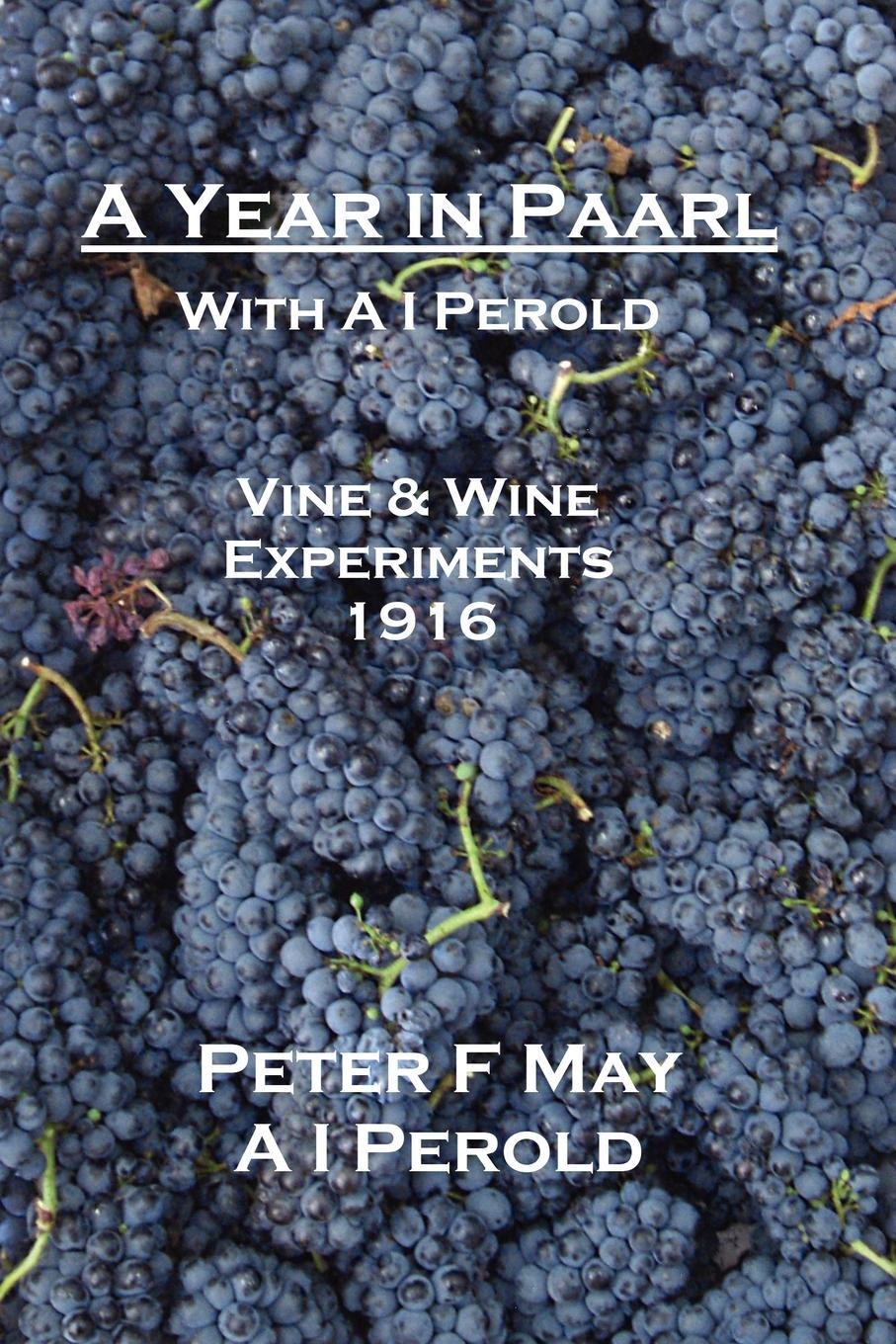 Peter F. May, I A Perold A Year in Paarl with A I Perold. Vine and Wine Experiments 1916 футболка print bar wine is a bottled poetry