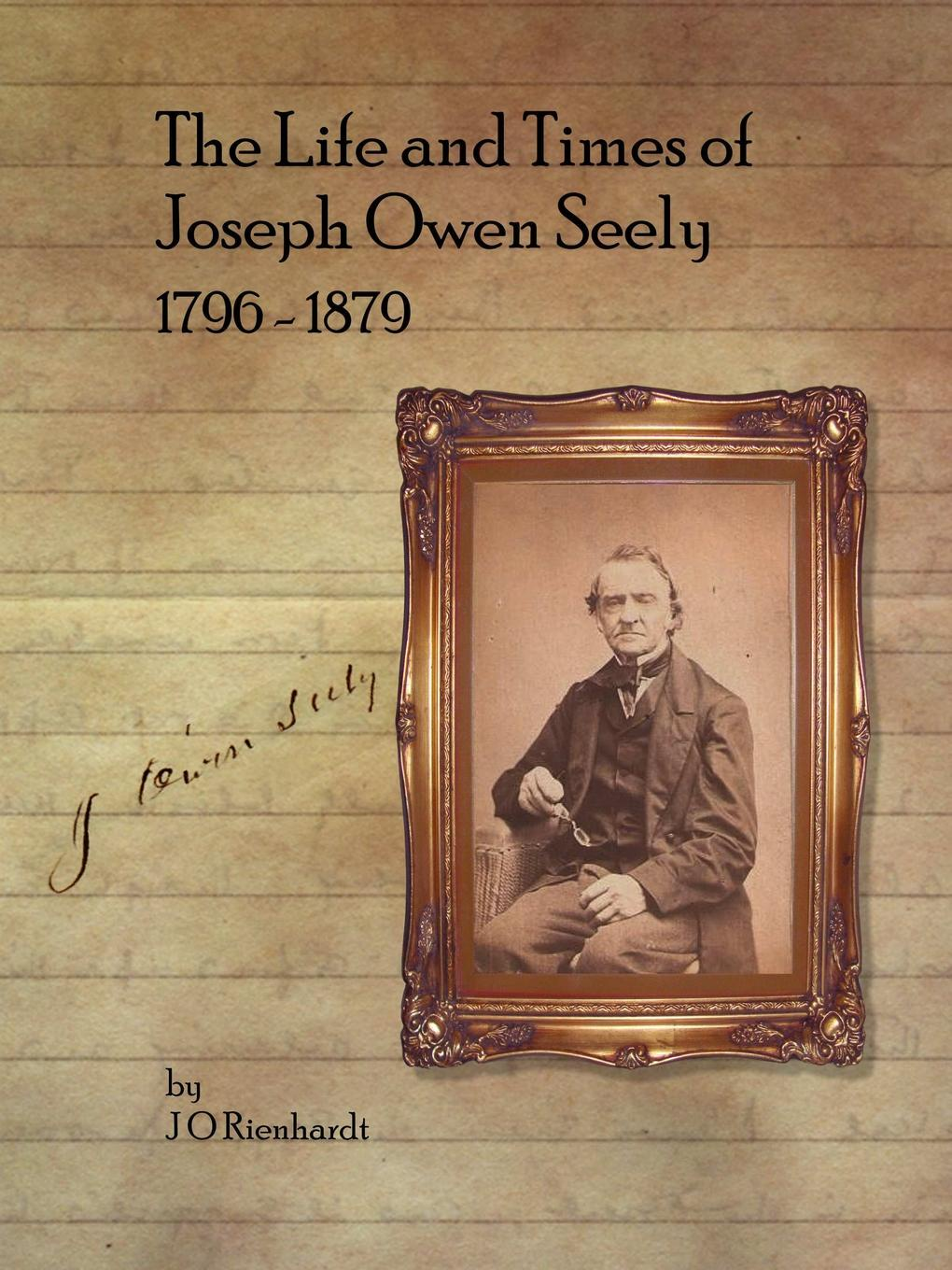 J O Rienhardt The Life and Times of Joseph Owen Seely. 1796 - 1879 h j owen hydraulics of river flow under arch bridges