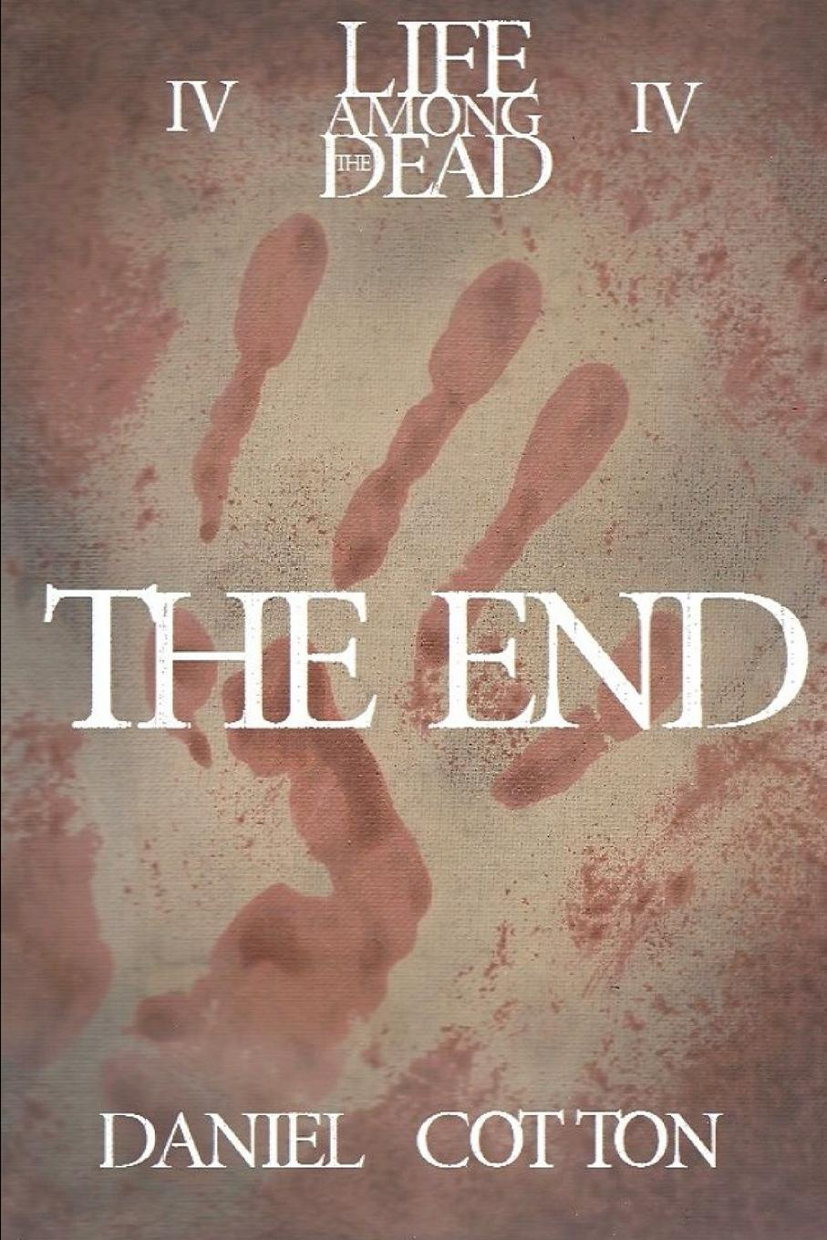 Daniel Cotton Life Among the Dead 4. The End journey to the end of the world