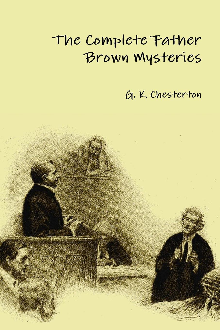 G. K. Chesterton The Complete Father Brown Mysteries g chesterton father brown stories