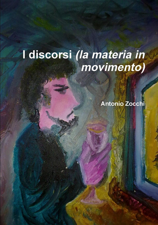 Antonio Zocchi I discorsi (la materia in movimento) rosanna ripamonti piccoli pensieri e penseer piscinitt