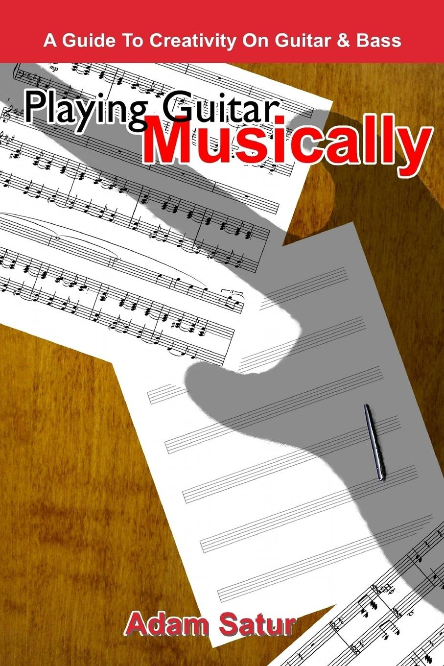 Adam Satur Playing Guitar Musically. A Guide to Creativity on Guitar . Bass. mavis kerr learn guitar the ultimate guide to learn guitar best tips and tricks for learning guitar