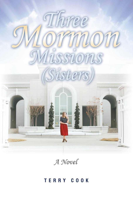 Фото - Terry Cook Three Mormon Missions (Sisters) terry cook three mormon missions sisters