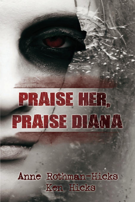 Anne Rothman-Hicks, Ken Hicks Praise Her, Diana