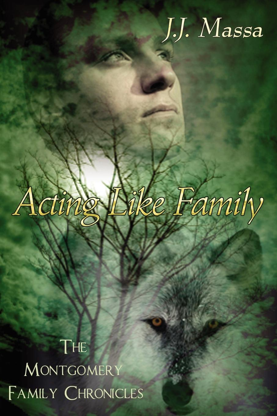 J. J. Massa The Montgomery Family Chronicles 1-Acting Like Family
