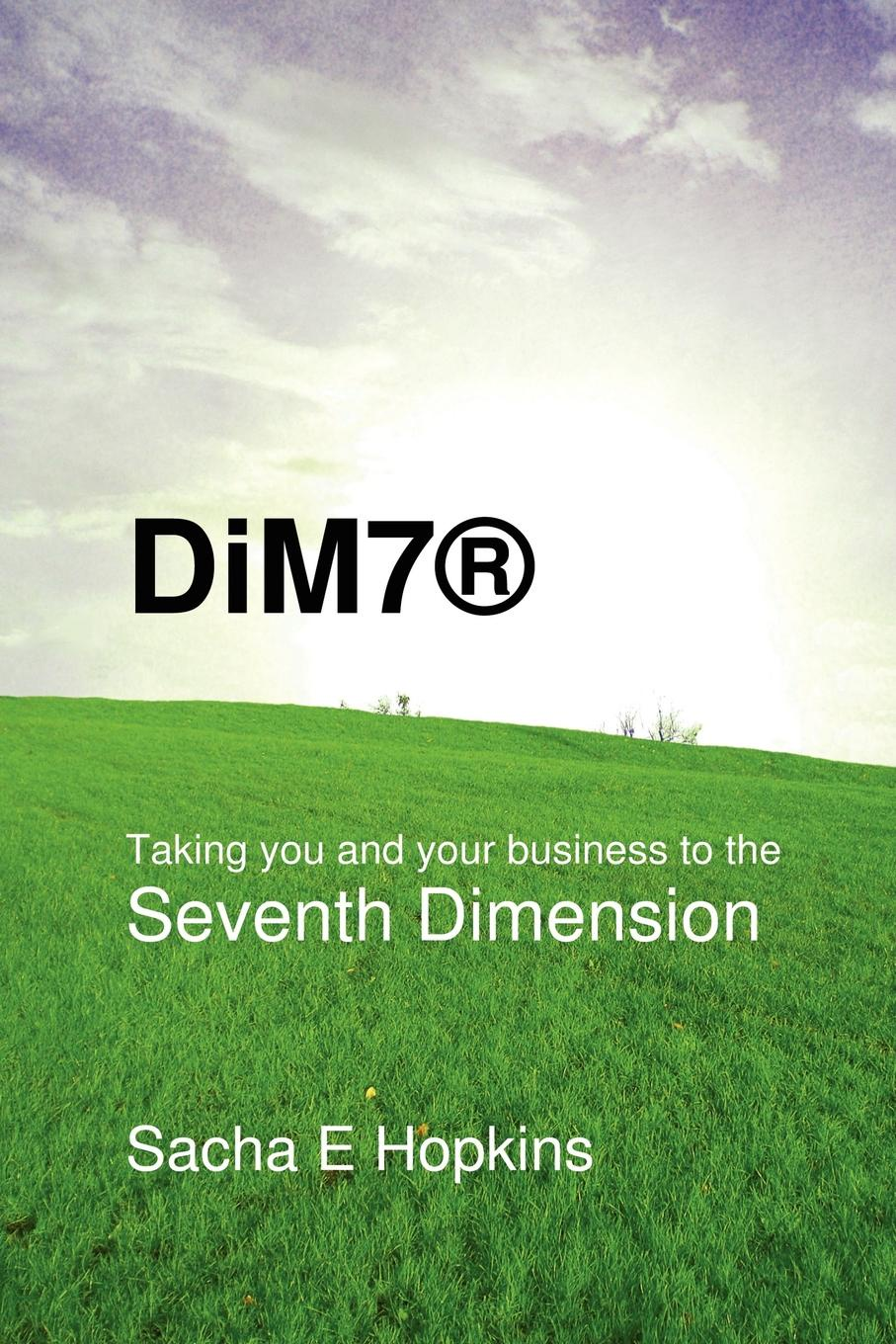 Sacha E. Hopkins DiM7. Taking you and your business to the Seventh Dimension albert einstein the principle of relativity