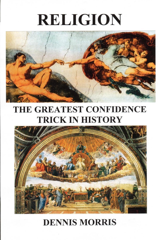 купить Dennis Morris RELIGION The Greatest Confidence Trick In History по цене 2452 рублей