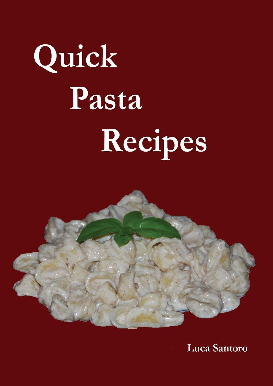 Luca Santoro Quick Pasta Recipes sallie stone 25 delicious soup recipes