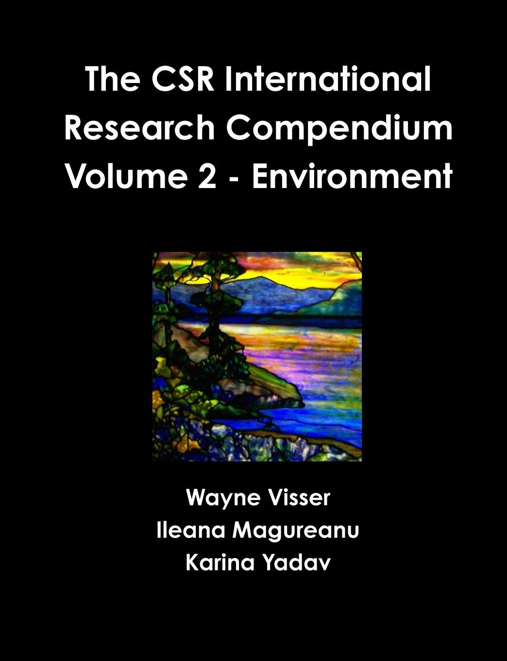 Wayne Visser, Ileana Magureanu, Karina Yadav The CSR International Research Compendium. Volume 2 - Environment dominic diston j computational modelling and simulation of aircraft and the environment volume 1 platform kinematics and synthetic environment