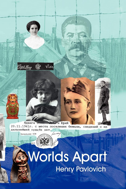 Henry Pavlovich Worlds Apart Surviving Identity and Memory цена