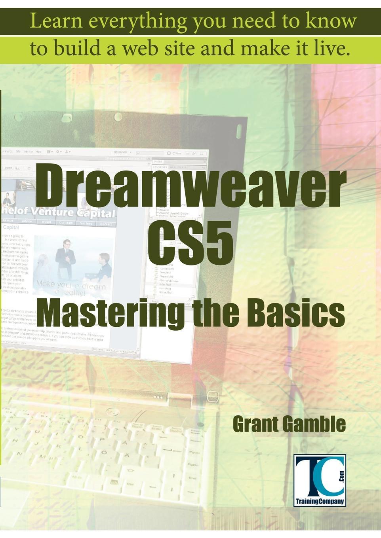 Grant Gamble Dreamweaver CS5 Mastering the Basics василий леонов dreamweaver cs5 5