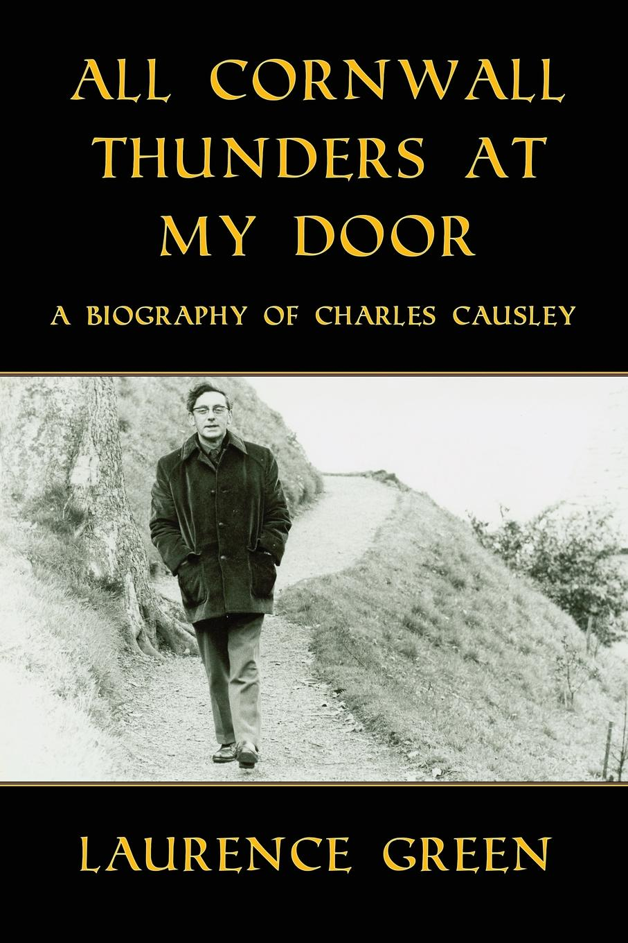 Laurence Green All Cornwall Thunders at My Door. A Biography of Charles Causley charles green h the trusted advisor fieldbook a comprehensive toolkit for leading with trust