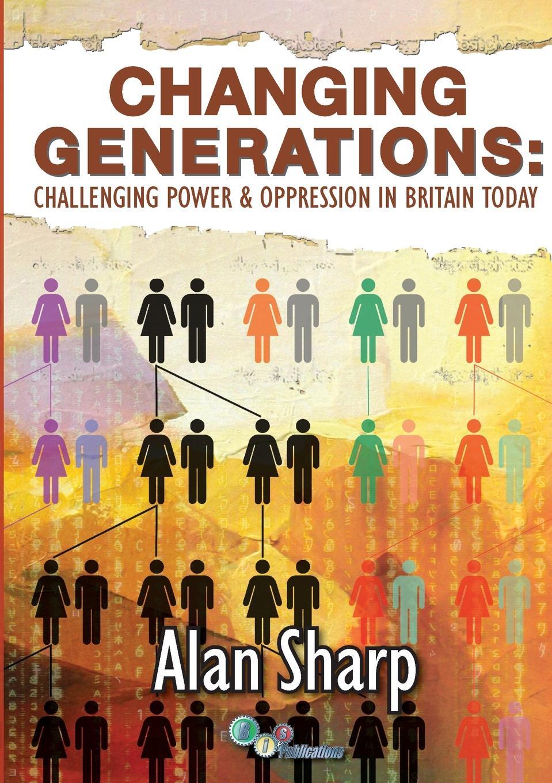 Alan Sharp Changing Generations. Challenging Power . Oppression in Britain Today недорго, оригинальная цена