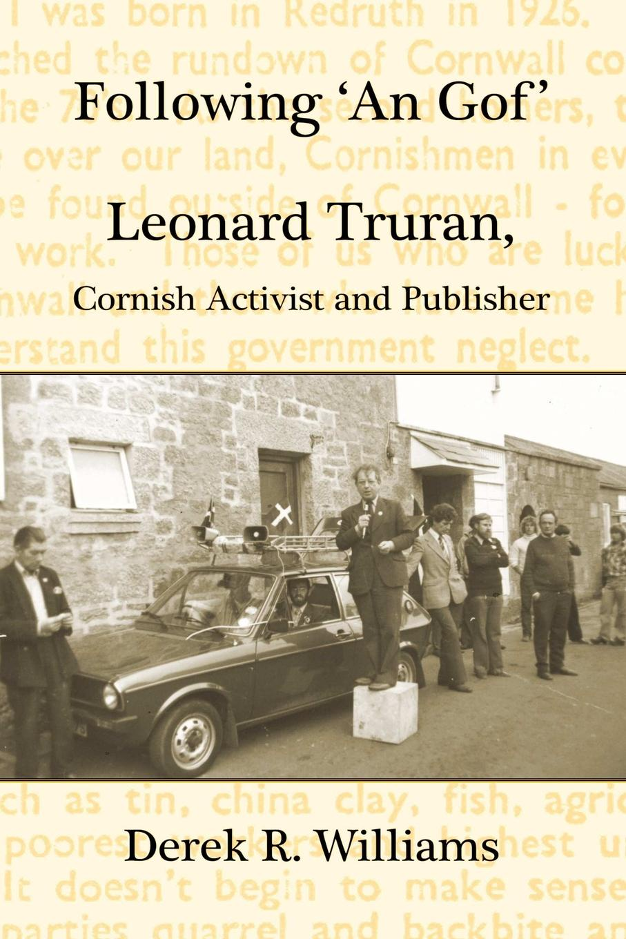Derek R. Williams Following .an Gof.. Leonard Truran, Cornish Activist and Publisher derek bailey and the story of free improvisation