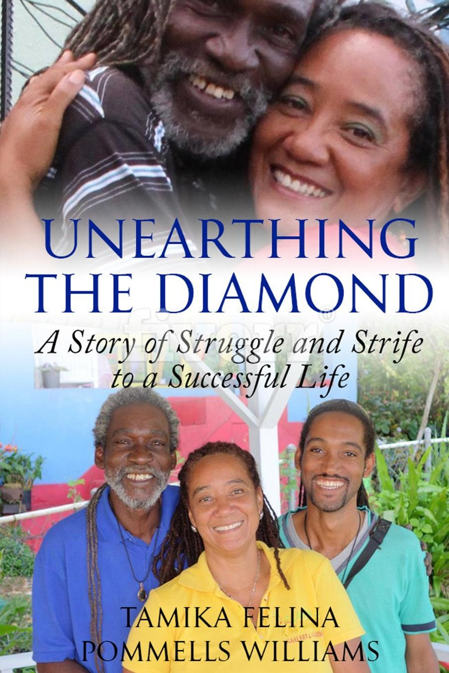 Tamika Felina Pommells Williams Unearthing the Diamond. A Story of Struggle and Strife to a Successful Life sarah godfrey life works when a story of piecing happiness together for a successful life