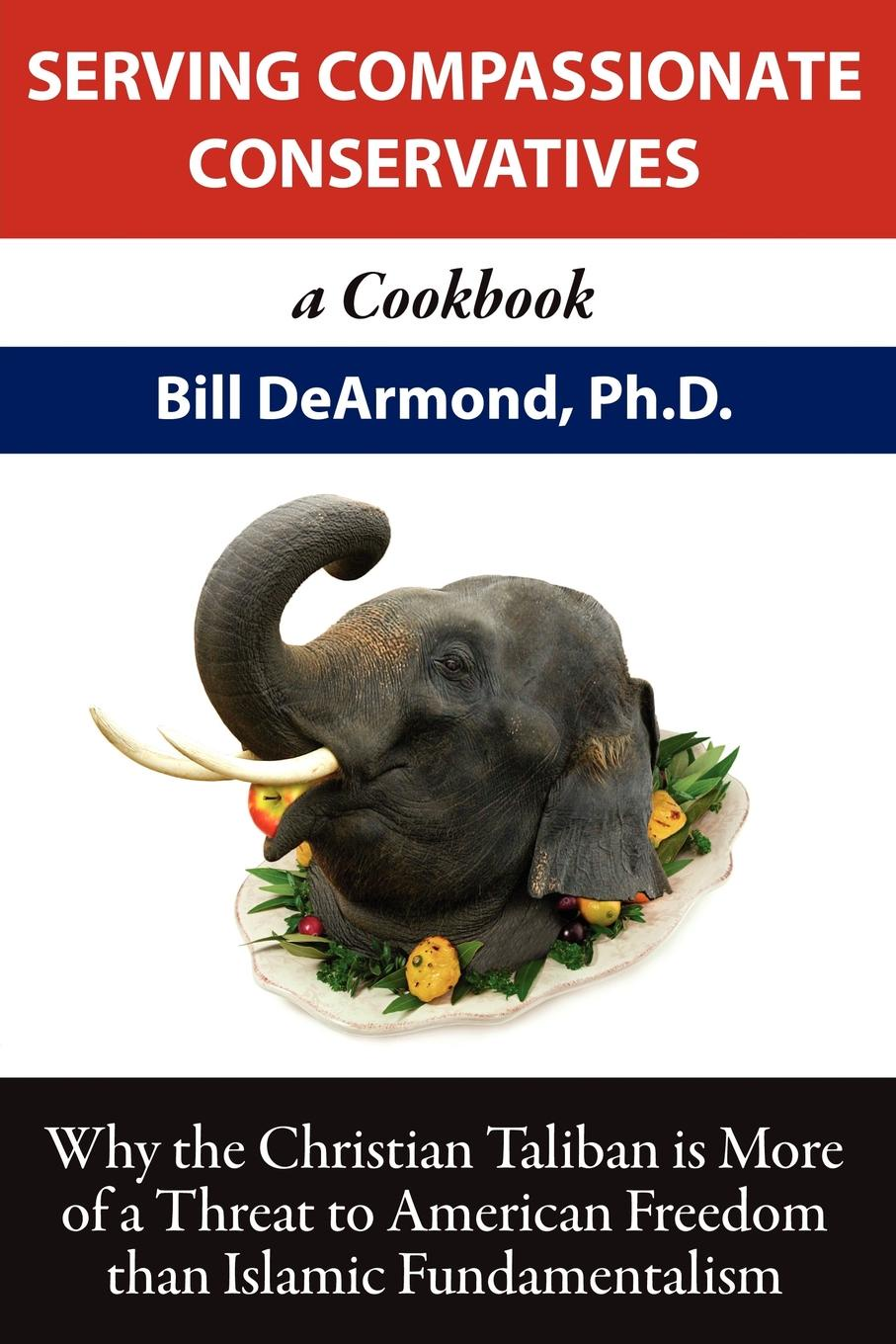 Bill DeArmond Serving Compassionate Conservatives. a Cookbook the book lover s cookbook