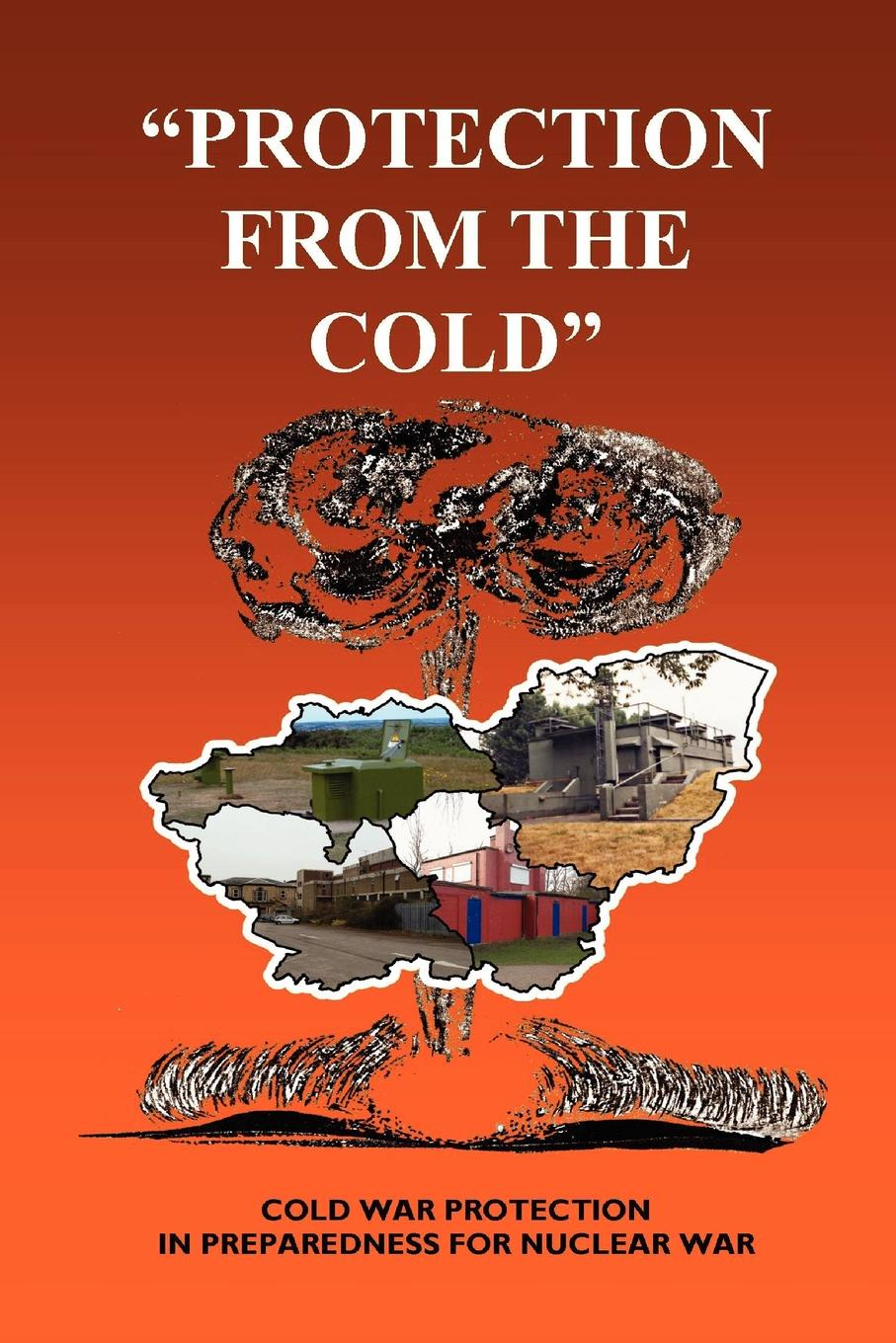 Simon Craine, Noel Ryan Protection from the Cold the cold war a new oral history