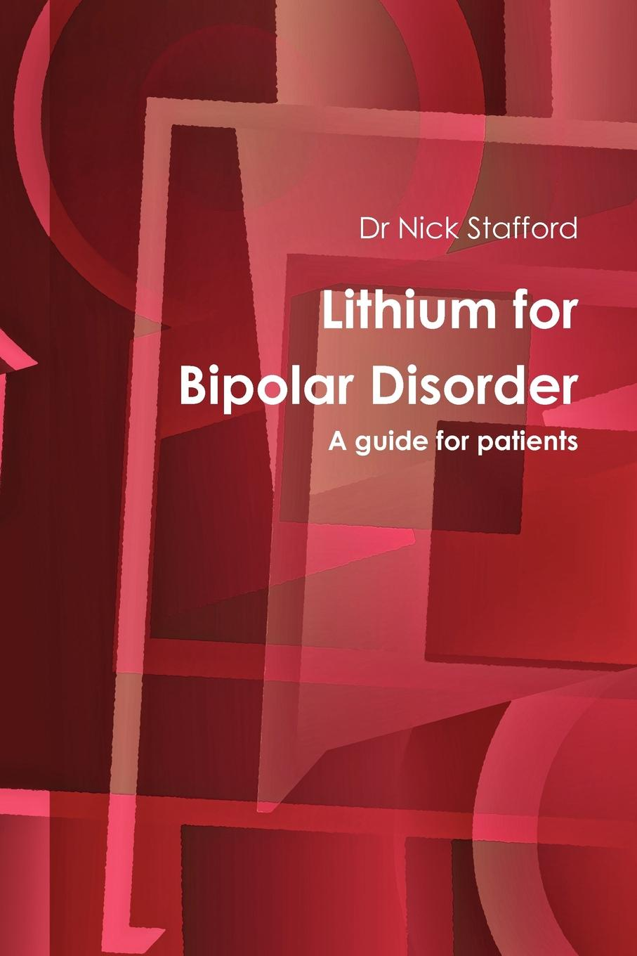Nick Stafford Lithium for Bipolar Disorder a Guide for Patients yatham lakshmi n bipolar disorder clinical and neurobiological foundations