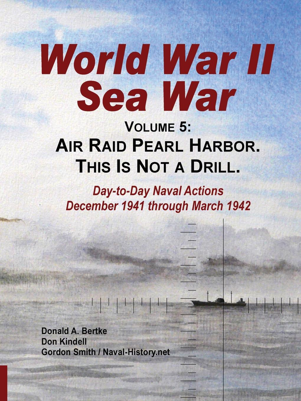 Donald a. Bertke, Gordon Smith, Don Kindell World War II Sea War, Vol 5. Air Raid Pearl Harbor. This Is Not a Drill