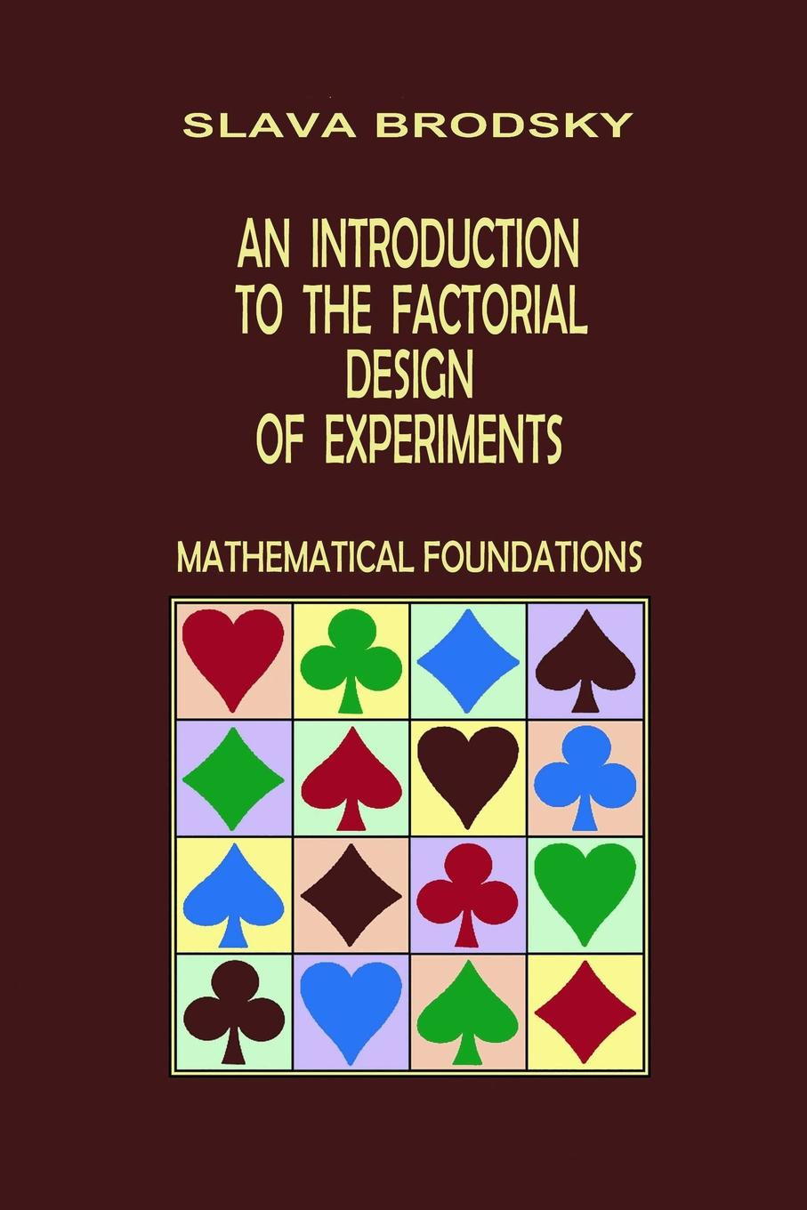 Slava Brodsky An Introduction to the Factorial Design of Experiments (Mathematical Foundations) musimathics – the mathematical foundations of music volume 2