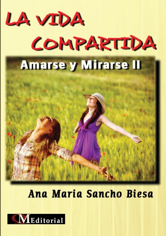 Ana María Sancho Biesa LA VIDA COMPARTIDA - Amarse y Mirarse II ana maría sancho biesa la vida compartida amarse y mirarse ii