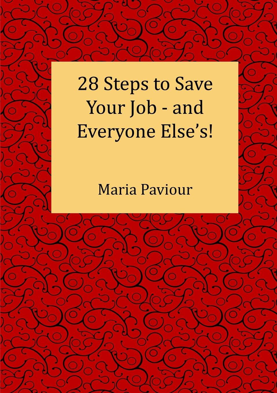 28 Steps to Save Your Job - And Everyone  Else.s. My vision for this book is to support Learning and Development...