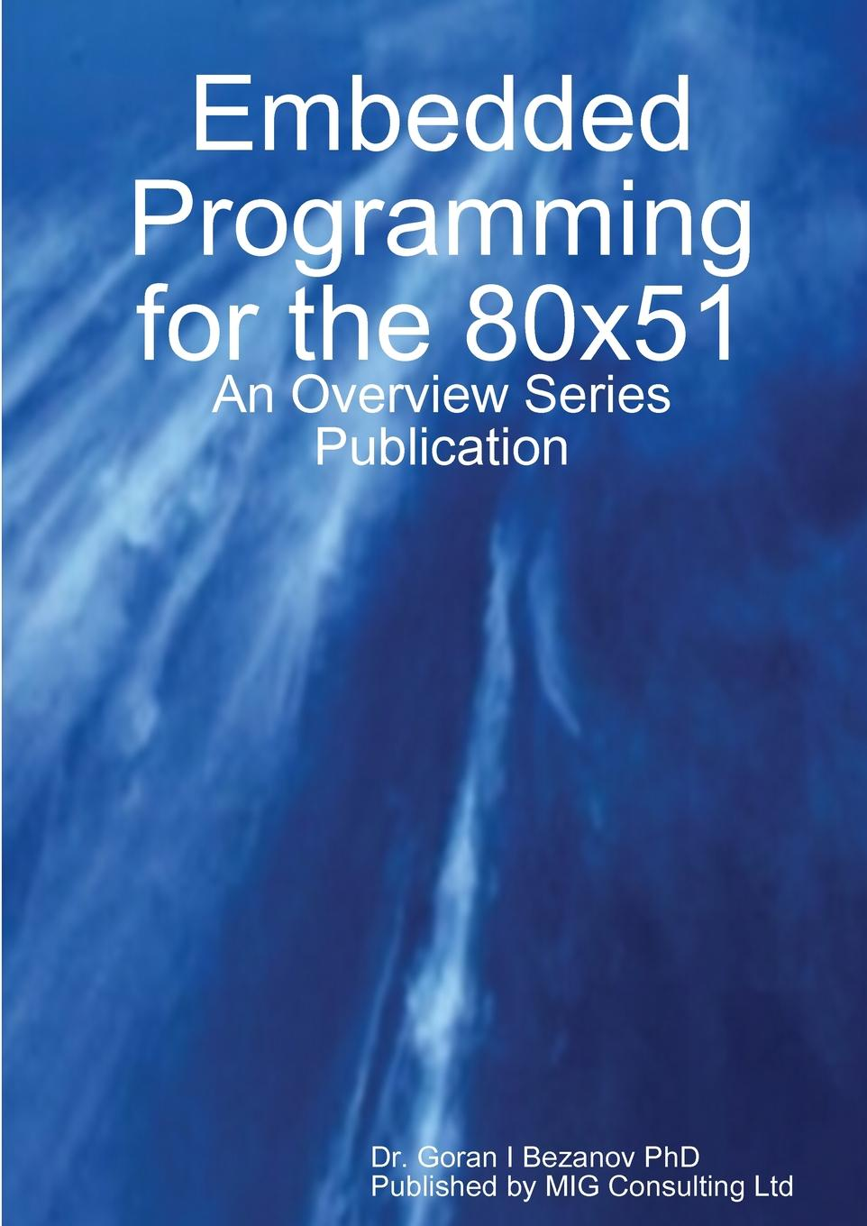 Goran Bezanov Embedded Programming for the 80x51 fred eady implementing 802 11 with microcontrollers wireless networking for embedded systems designers embedded technology