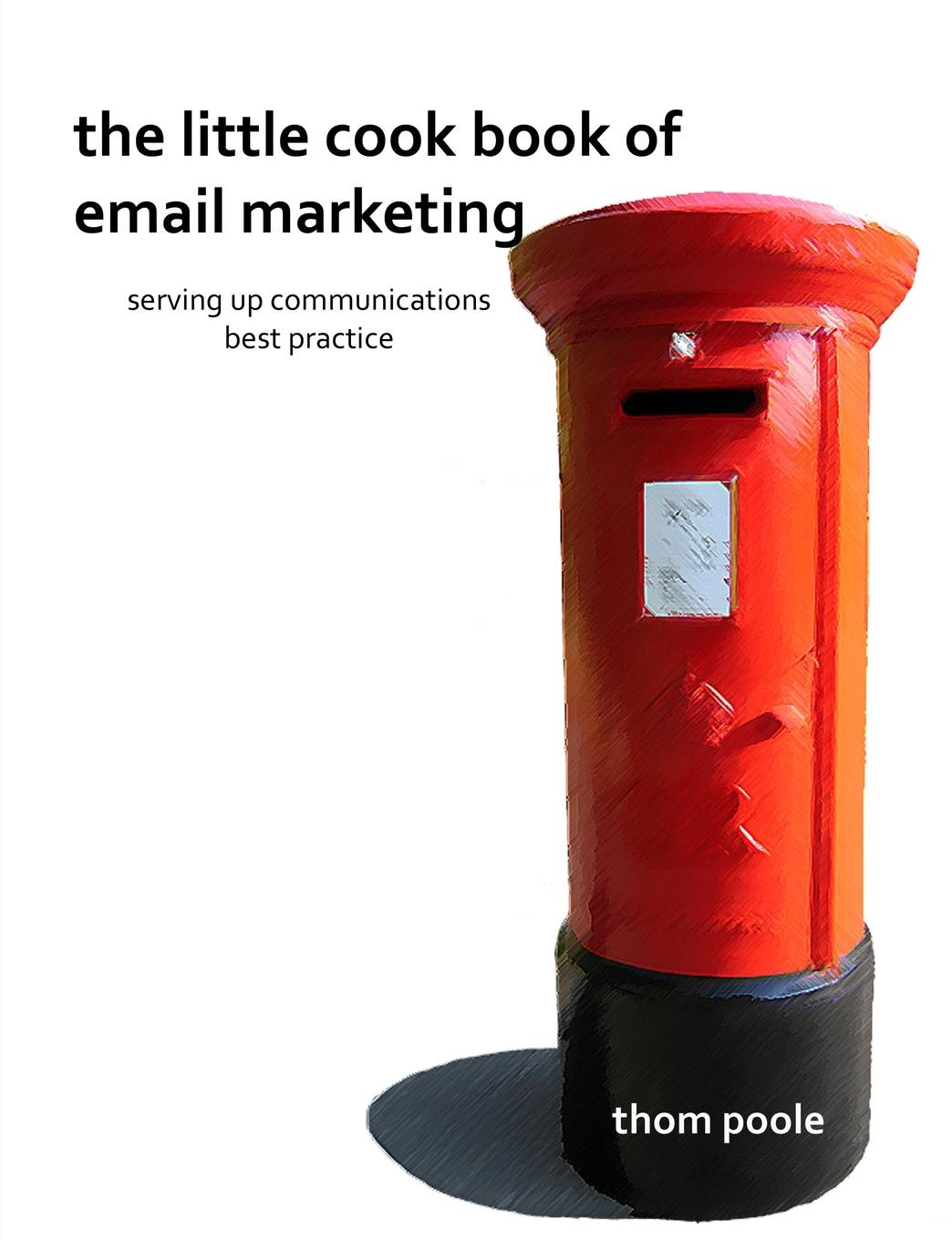 Thom Poole The Little Cook Book of Email Marketing good little book the