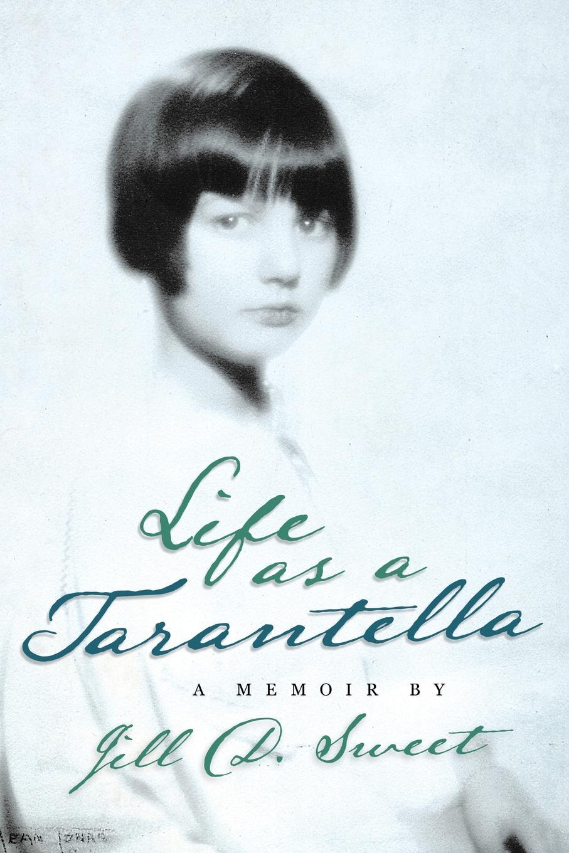 Jill D. Sweet Life as a Tarantella. a memoir barbara daille white the rodeo man s daughter