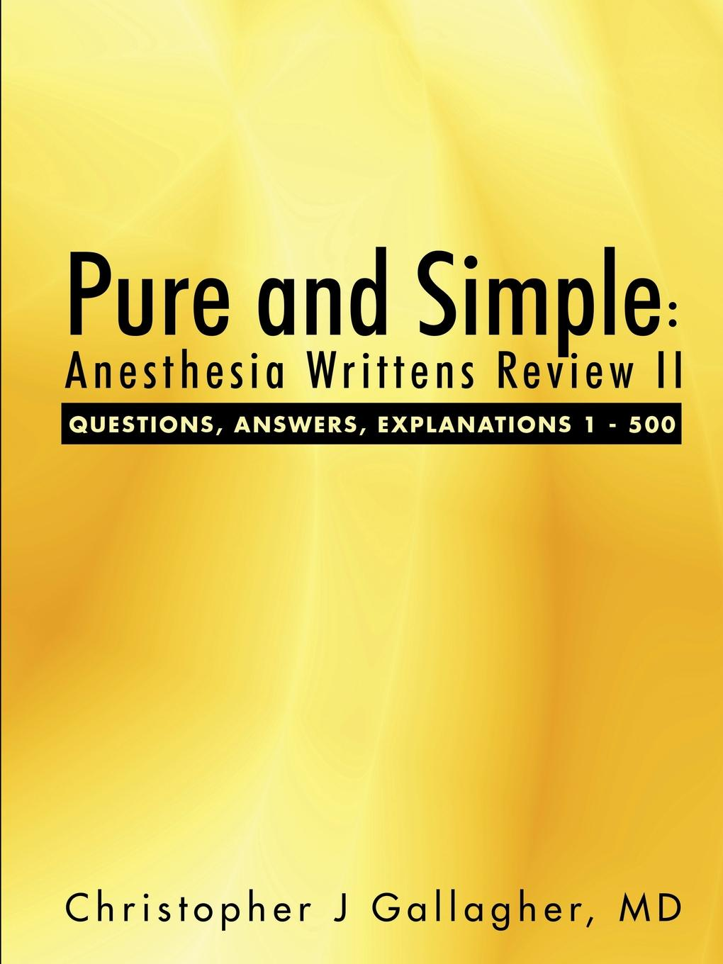 MD Christopher J Gallagher Pure and Simple. Anesthesia Writtens Review II Questions, Answers, Explanations 1 - 500 plumbing questions and answers pdf
