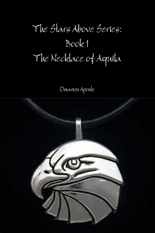 купить Omarion Aponte The Stars Above Series Book 1. The Necklace of Aquila по цене 1527 рублей