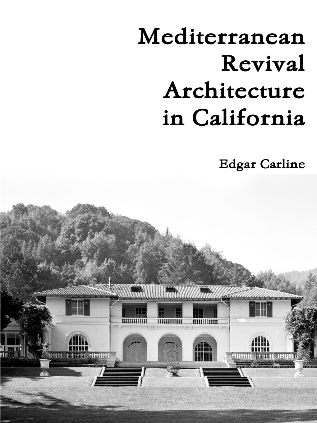 Edgar Carline Mediterranean Revival Architecture in California robert grant watson spanish and portuguese south america during the colonial period vol 1