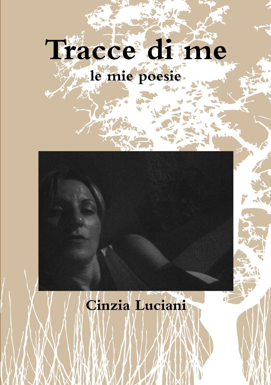 Cinzia Luciani Tracce di me cinzia minchio poesie