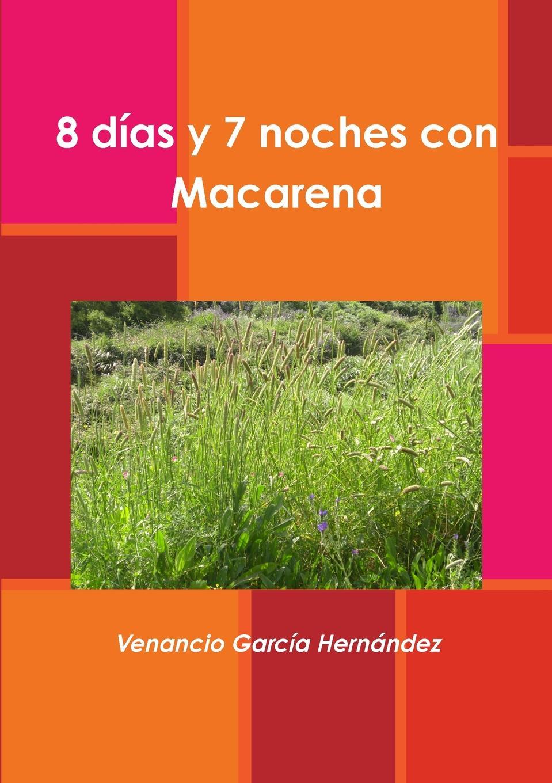 Venancio Garcia Hernandez 8 dias y 7 noches con Macarena teodoro baró amor con amor se paga comedia en un acto y en verso spanish edition