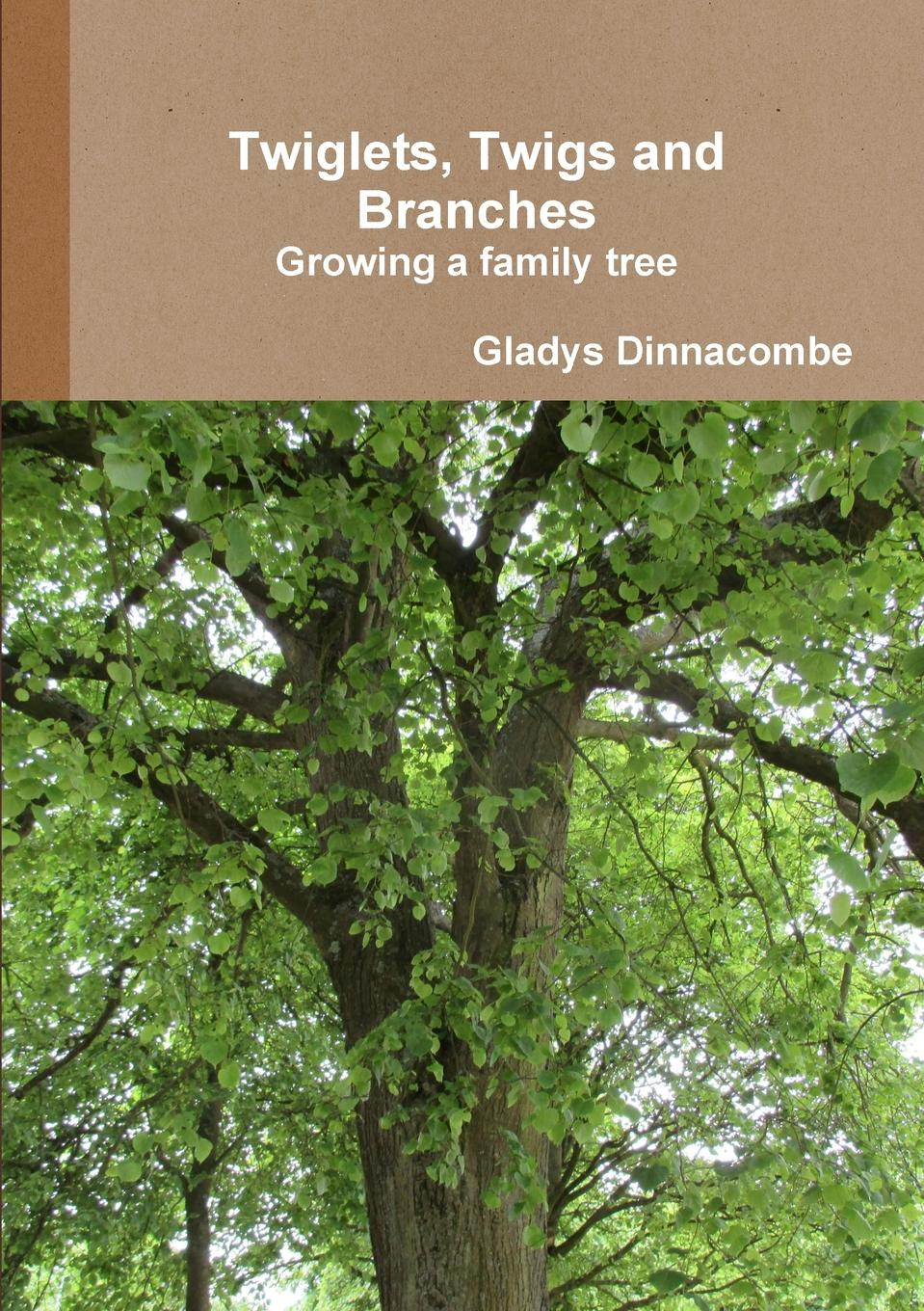 Gladys Dinnacombe Twiglets, Twigs and Branches. Growing a family tree barbara delinsky the family tree