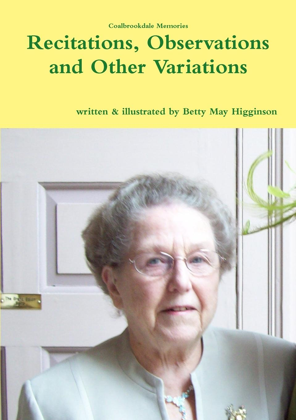 Betty May Higginson Recitations, Observations and Other Variations some memories of a long life 1854 1911