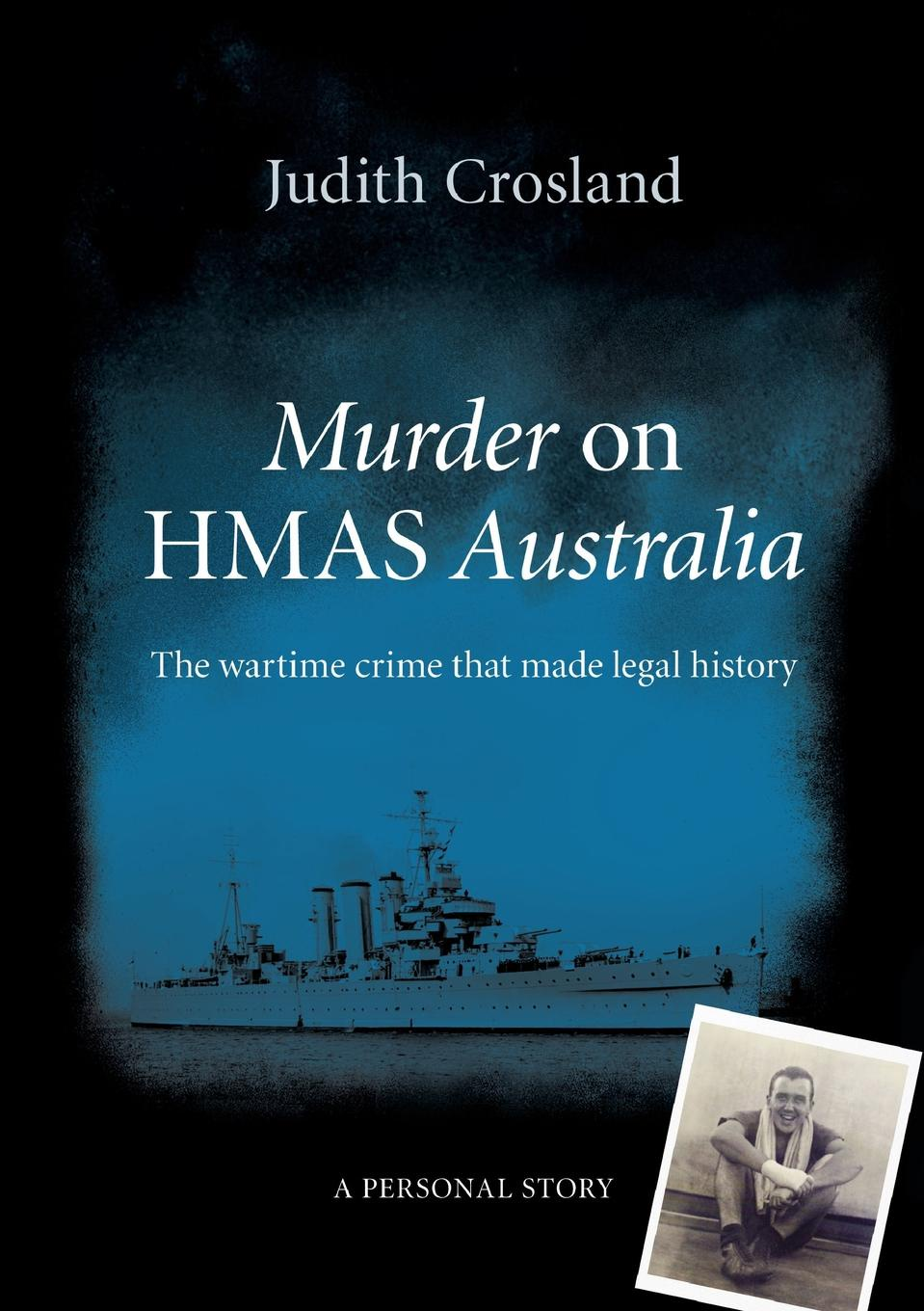 Judith Crosland Murder on HMAS Australia. the wartime crime that made legal history цены