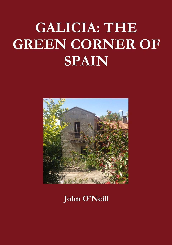 John O'Neill GALICIA. THE GREEN CORNER OF SPAIN