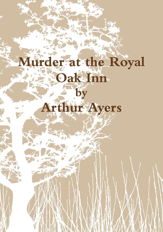 Arthur Ayers Murder at the Royal Oak Inn murder on washington square