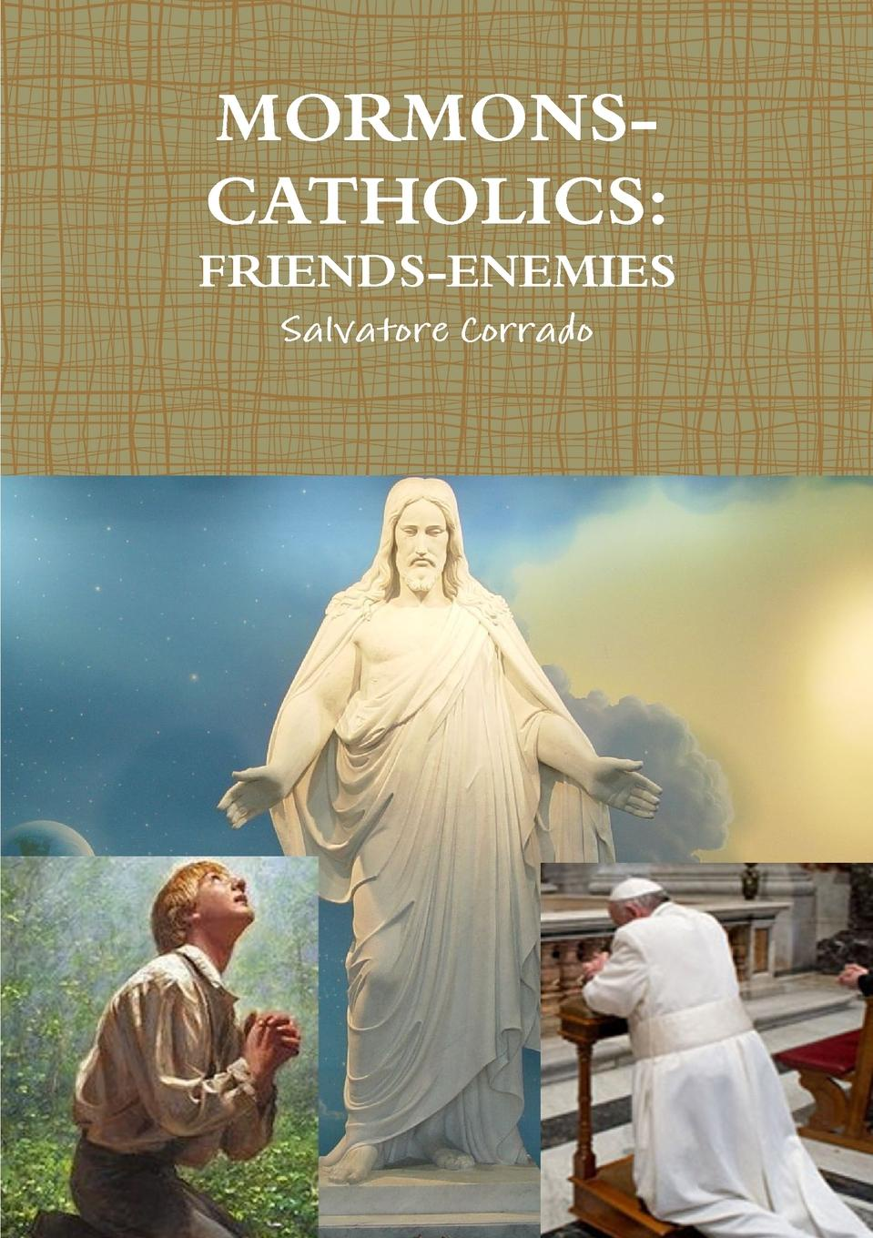 Salvatore Corrado MORMONS-CATHOLICS. FRIENDS-ENEMIES the eye of the world the wheel of time book 2 chinese edition 400 page