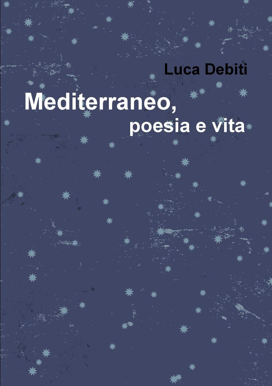 Фото - Luca Debiti Mediterraneo, poesia e vita cunningham david d in vivo glucose sensing