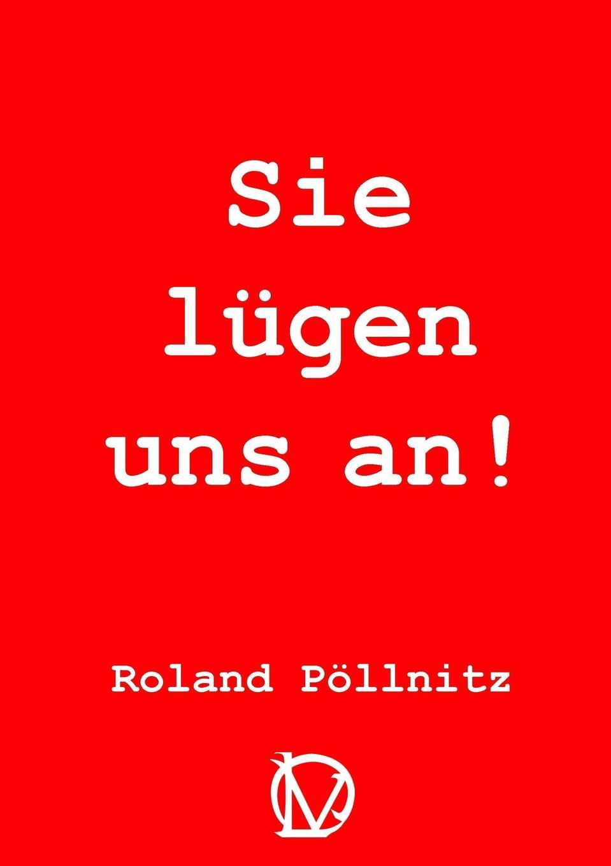 Roland Pöllnitz Sie lugen uns an. roland pöllnitz im rausch des daseins